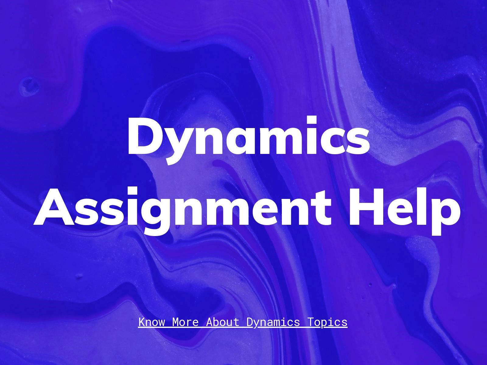 dynamics assignment help online