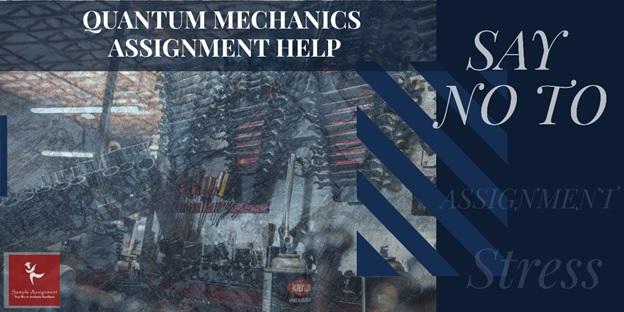 quantum mechanics and applications assignment help