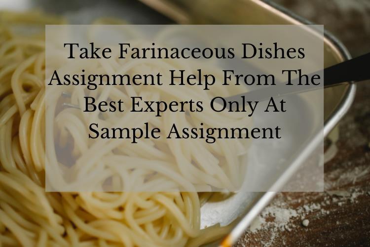 farinaceous dishes assignment help