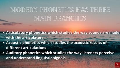 modern phonetics has three main branches