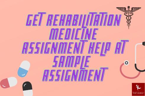 rehabilitation medicine Assignment Help